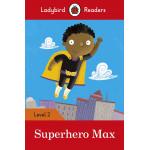 Ladybird Readers Level 2 : Superhero Max SB