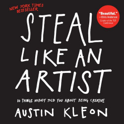 Steal Like an Artist : 10 Things Nobody Told You About Being Creative, Paperback | 160 pages