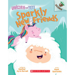 Scholastic Sparkly New Friends: An Acorn Book (Unicorn and Yeti #1)